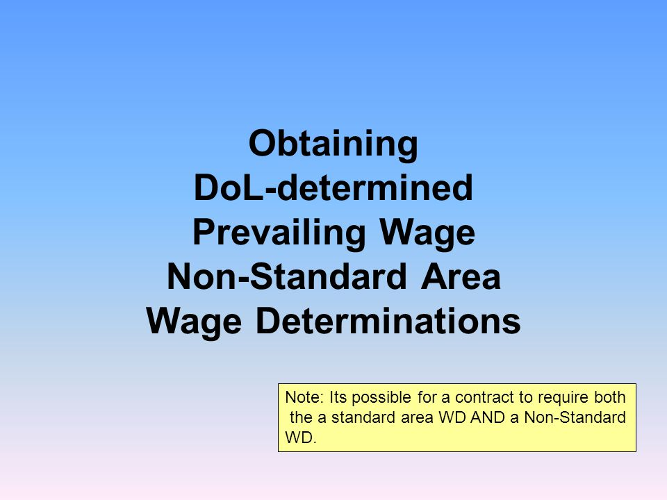 Determine if any of the work is for non-standard services  Non-Standard WDs are issued by DOL to reflect prevailing wages in specific service industries in designated localities.