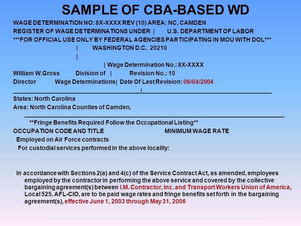 Revisions to CBA-based WDs  CBA-based WDs must be revisited every award, option, extension, or annual (or biennial) anniversary period IAW FAR 22.1007.