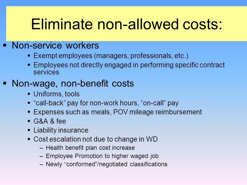 CBA terms = wages and benefits  Tools, meals  Reimbursement of travel  Uniforms  Overtime premium above federal  statutory requirements  Pay for hours not worked other than vacation, holiday, other personal leave  on-call pay  call-back pay  Reimbursement for training/education  Unquantified fringe benefit costs