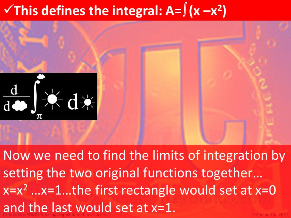 Created for ENMU Tutoring/Supplemental InstructionPeterson Fall 2011 Now integrate and evaluate the integral at the limits of integration.