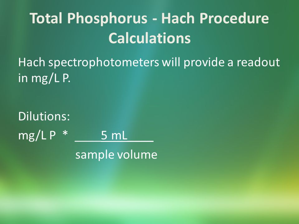 Total Phosporus - Hach Procedure Analysis Range Phosphorus: 0 – 1.10 mg/L P Phosphate: 0 – 3.50 mg/L PO 4 3- You can extend the range by diluting samples before analysis.