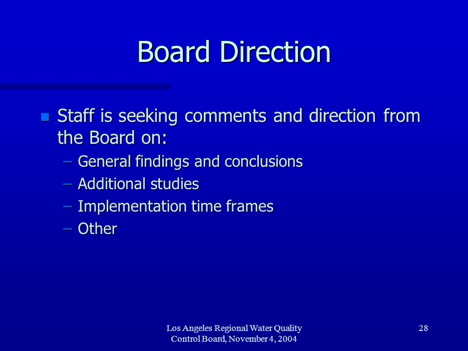 Los Angeles Regional Water Quality Control Board, November 4, 2004 29 Questions n Staff contacts: –Rod Collins (213) 576-6691 rcollins@rb4.swrcb.ca.gov –Melinda Becker (213) 576-6681 mbecker @rb4.swrcb.ca.gov