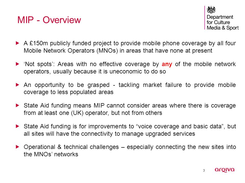 4 Those involved:  The Department of Culture Media and Sport (Broadband Delivery UK) is meeting the capital cost of the project  Arqiva has been contracted to deliver it  Harlequin are Arqiva's acquisition agents  The four Mobile Network Operators: Have all agreed to provide a service from all MIP sites for 20 years Have agreed to meet all the operating costs of doing so