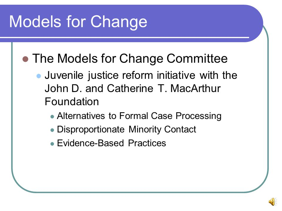Models for Change The Models for Change Committee Juvenile justice reform initiative with the John D.