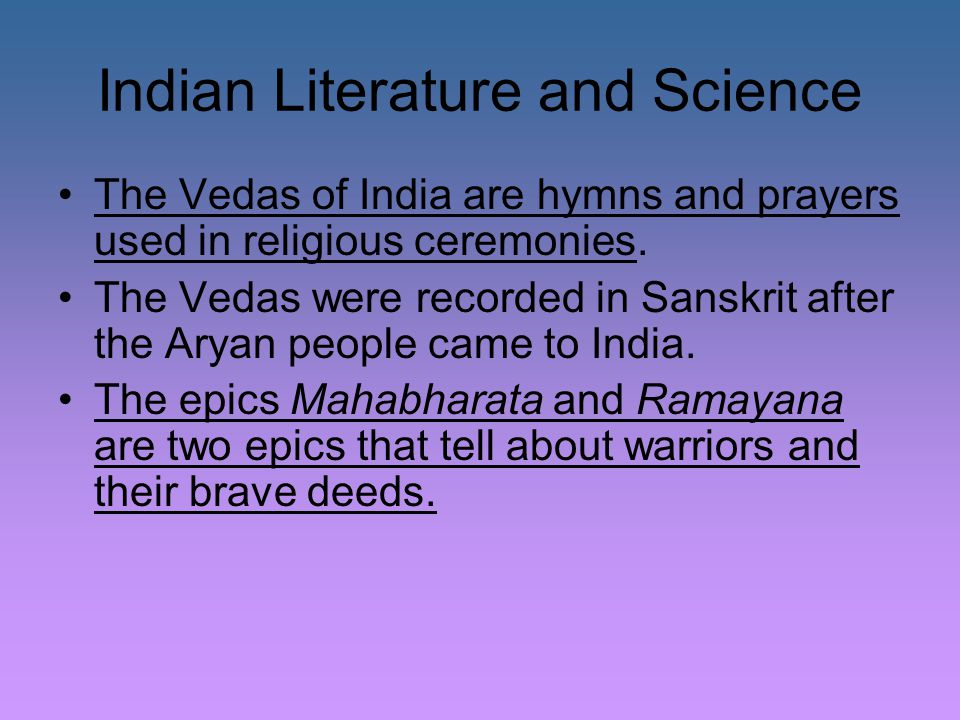 Indian Literature and Science Mahabharata - longest poem in the written language; tells of a war over control of India that occurred around 1100 B.C.