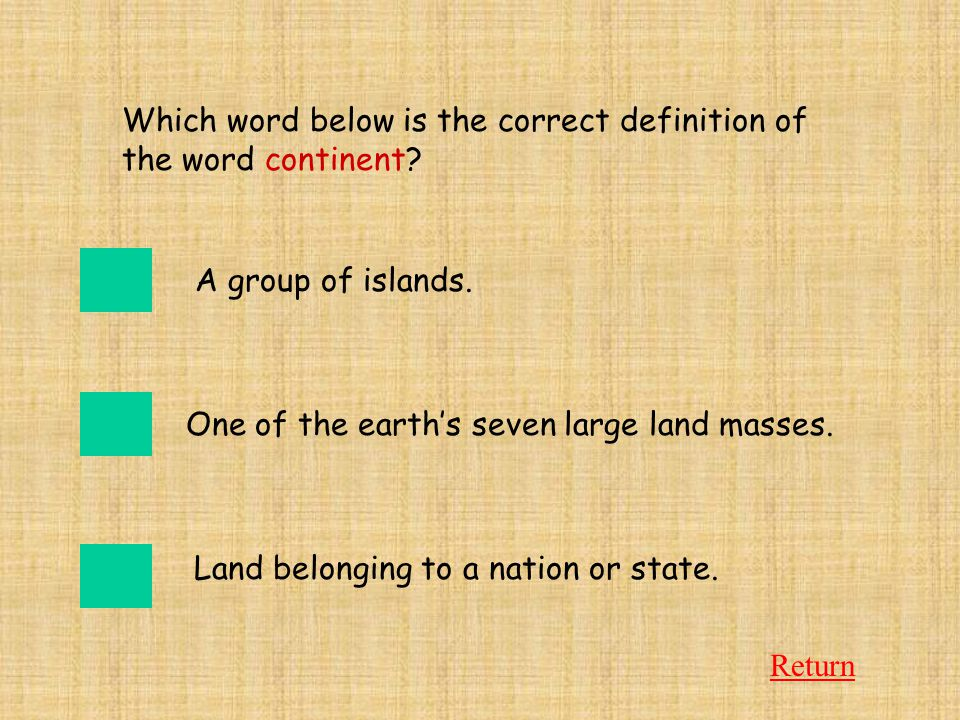 Sorry! Try AgainTry Again A group of islands is called an archipelago. Return