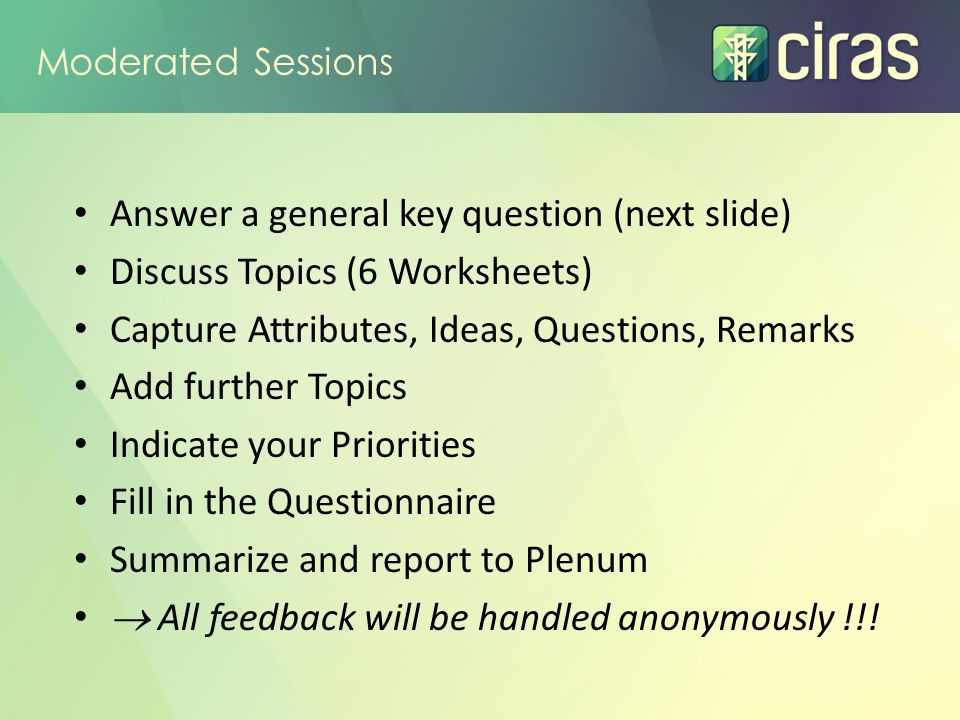 Moderated Sessions A first key question to each of you: If you were offered an IT tool on Risk Management/ Risk Assessment (or an improvement of your existing tools), What would be your core most important REQUIREMENT you would ask for .