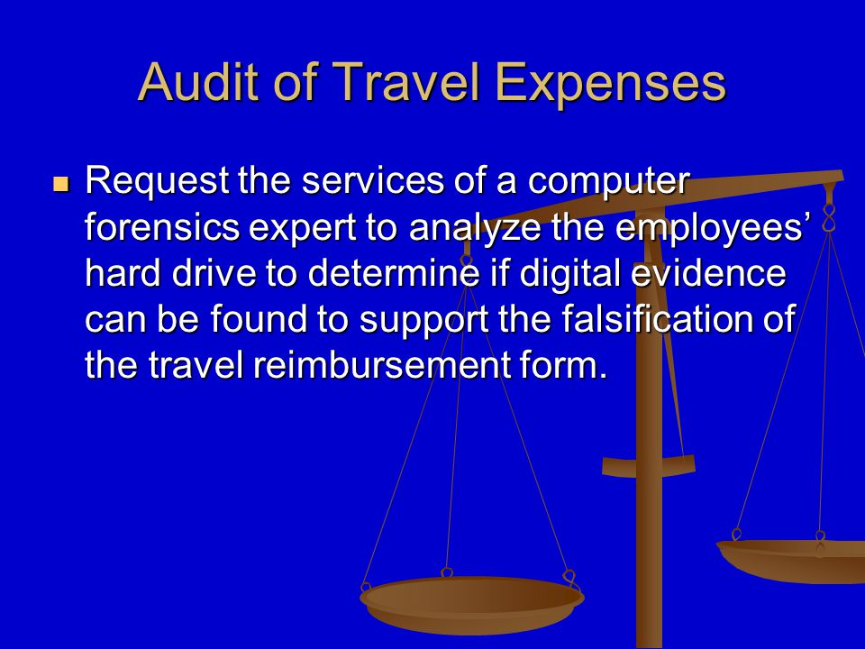 Audit of Travel Expenses Computer Forensic Results: Computer Forensic Results: Digital evidence proved this employee did not travel at all.