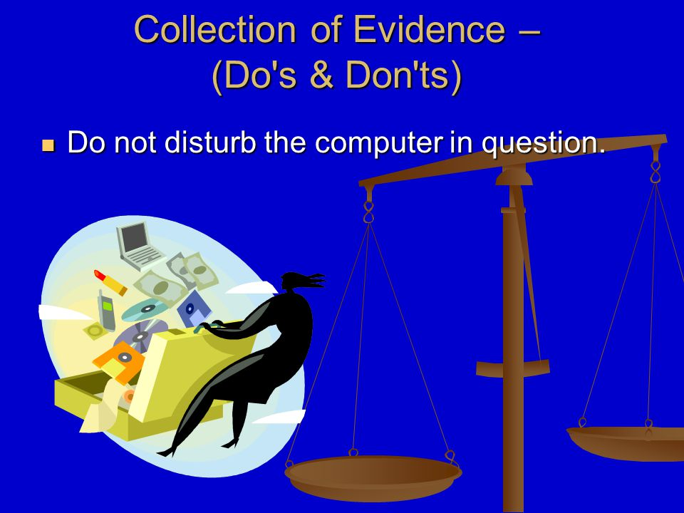  Computer is off, Leave it off Collection of Evidence – Do s & Don ts‏ (con't)