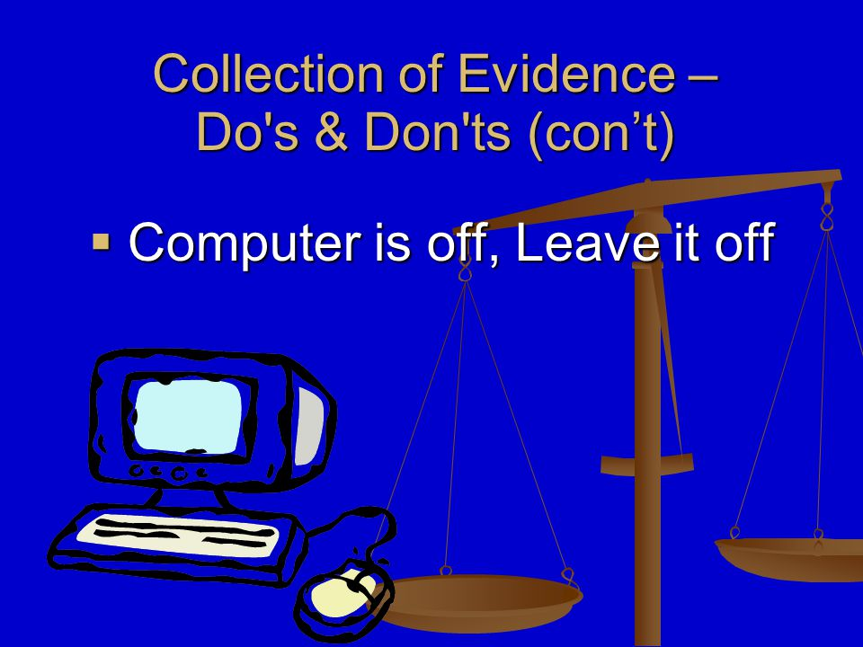  Computer is on, Leave it on Collection of Evidence – Do s & Don ts‏ (con't)