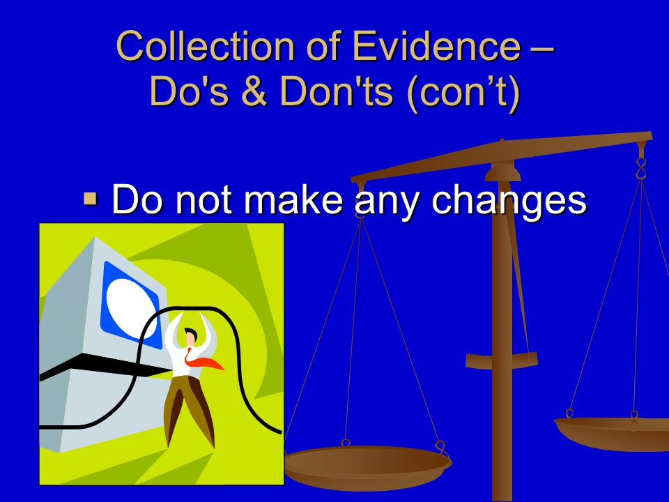  Do Not Insert Anything Into The Computer Collection of Evidence – Do s & Don ts‏ (con't)
