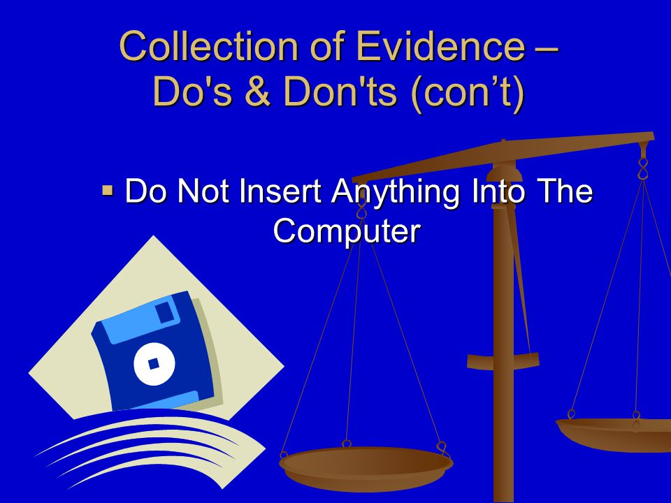  Secure the computer Collection of Evidence – Do s & Don ts‏ (con't)