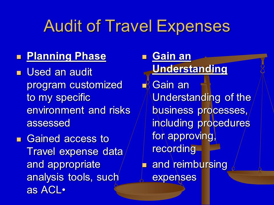 Audit of Travel Expenses Risks Assessment) Considered Red Flags (Risks Assessment) Most Frequent Travelers Falsified or manipulated receipts Claims for meals or mileage only Inflated mileage totals on personal car usage