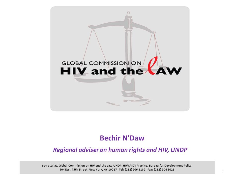 The Global Commission on HIV and the Law An independent body, established in 2010 at the request of the PCB of UNAIDS and supported by a Secretariat based at UNDP.