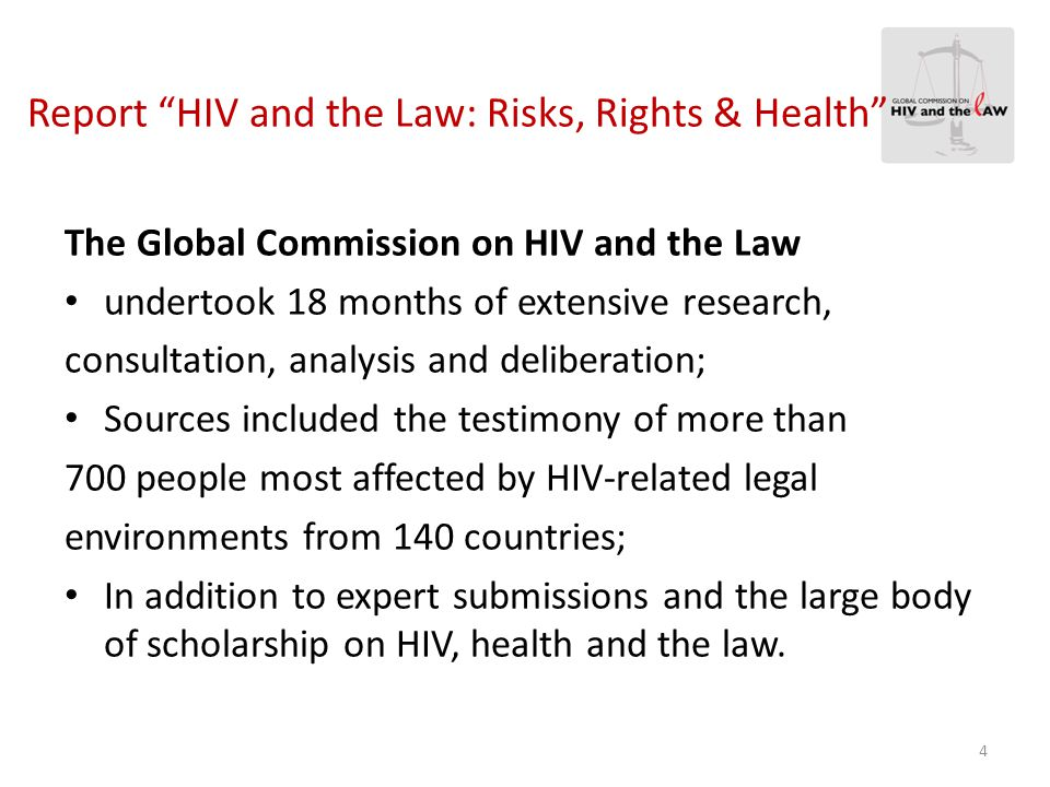 Among the Commission's findings: 123 countries have legislation to outlaw discrimination based on HIV; 112 legally protect at least some populations based on their vulnerability to HIV.