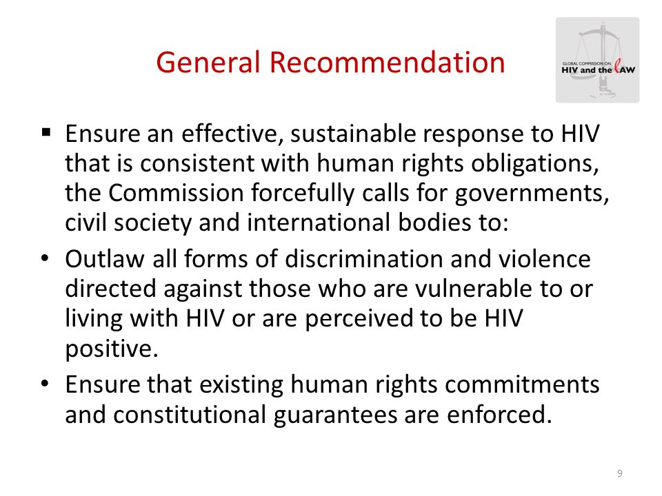 General Recommendation Repeal punitive laws and enact laws that facilitate and enable effective responses to HIV prevention, care and treatment services for all who need them.