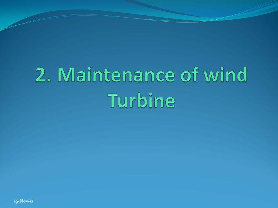 » Minimizing operational and maintenance costs » Improving turbine performance/yield » Lowering insurance risk » Protecting assets 19-Nov-12