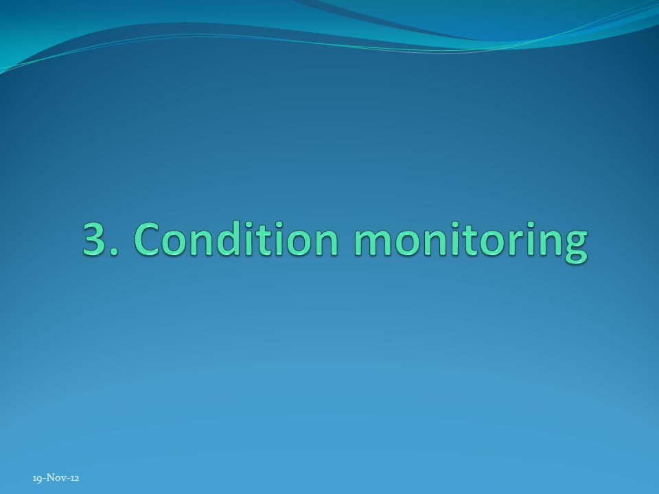 Condition monitoring is a strategy where by physical parameters (such as vibration,temperature, lubrication particles and others) are measured regularly to determine equipment condition.