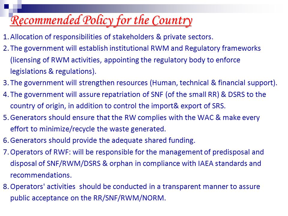 Recommended Strategy for the Country The waste management organization (WMO) and the regulatory body's activities will be implemented according to long term strategic plan and annual implementation plan, subject to the government approval and will develop an inventory of the existing waste as well as legacy waste & future generated waste.