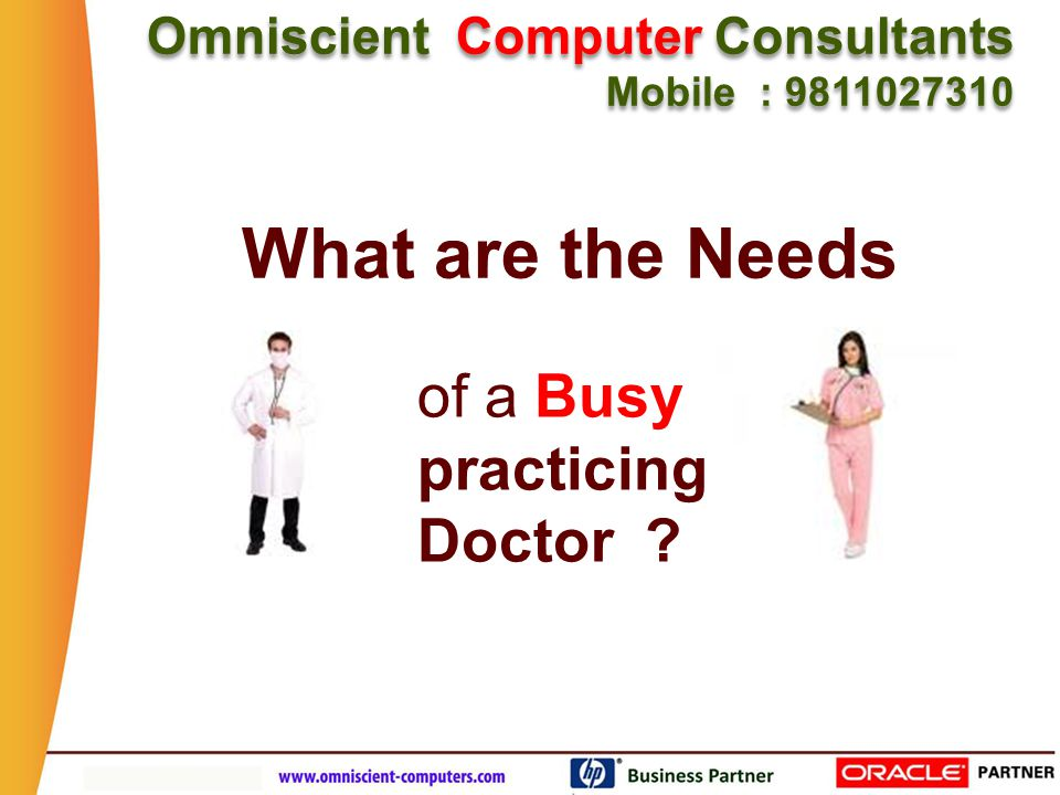 To have day to day Operations in Control.Needs of a Busy practicing Doctor .