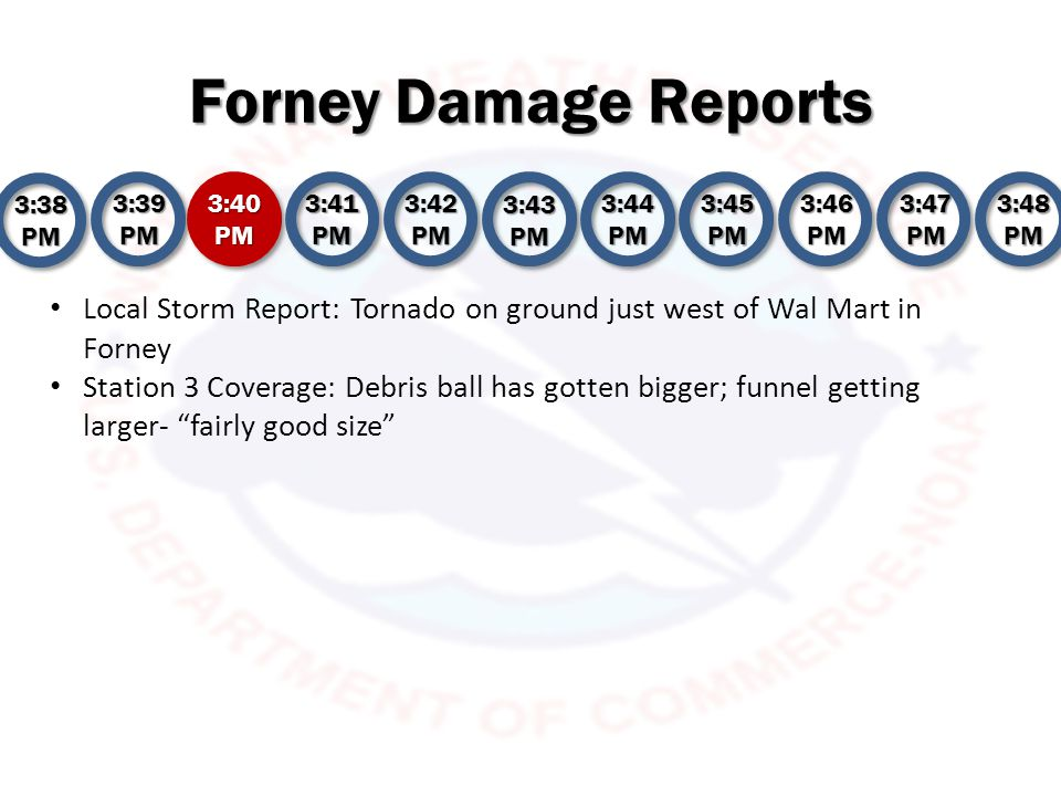 Forney Damage Reports 3:38 PM 3:39 PM 3:40 PM 3:41 PM 3:42 PM 3:43 PM 3:44 PM 3:45 PM 3:46 PM 3:47 PM 3:48 PM NWS updates Rockwall EM on Forney tornado Station 3 Coverage: Spotter confirms power flashes, tornado is still on ground Forney PD/FD: Officer advises Ridgecrest on the ground cone tor near forney stand by for more..