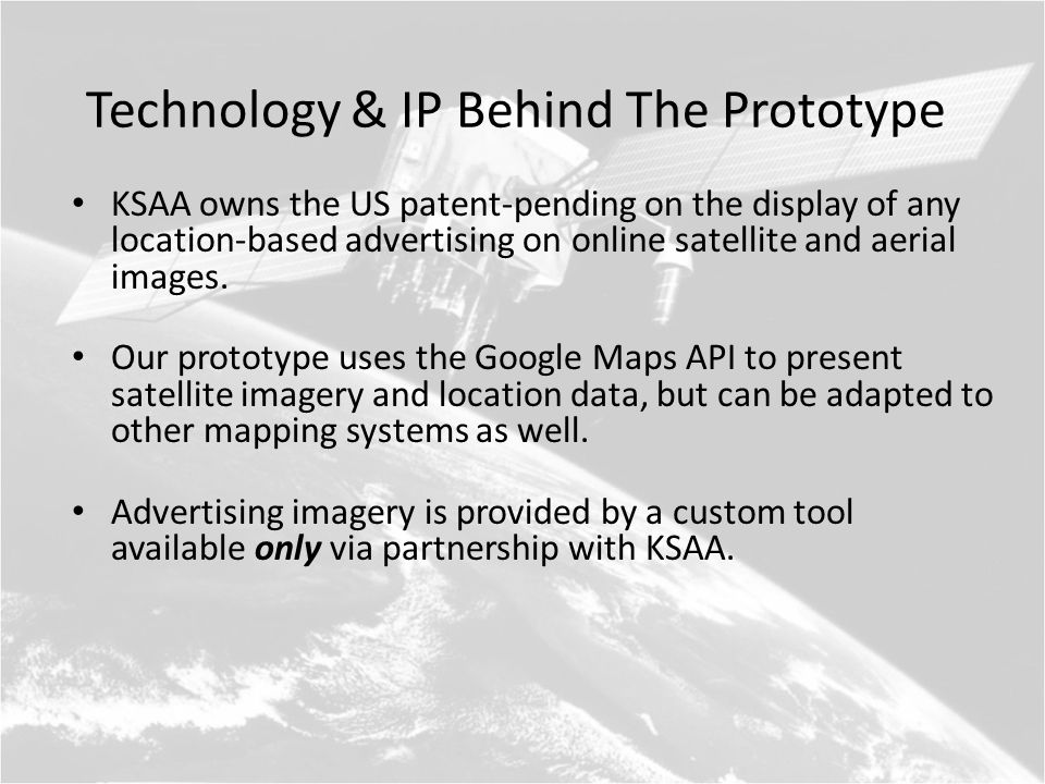 Partnering with KSAA By licensing our technology, KSAA will agree to allow use of advertising display on satellite and aerial images in your mapping web- application.