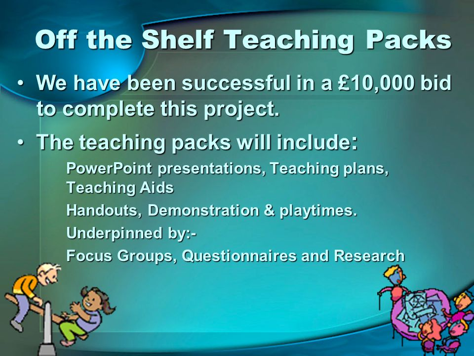 Off the Shelf Teaching Packs We have been successful in a £10,000 bid to complete this project.