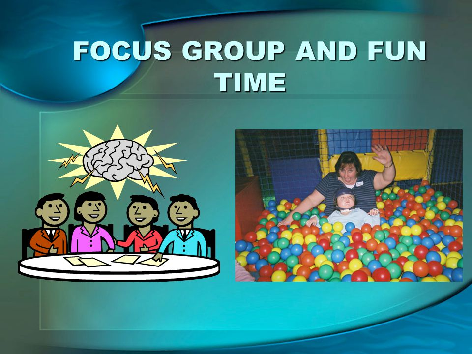 FOCUS GROUP AND FUN TIME