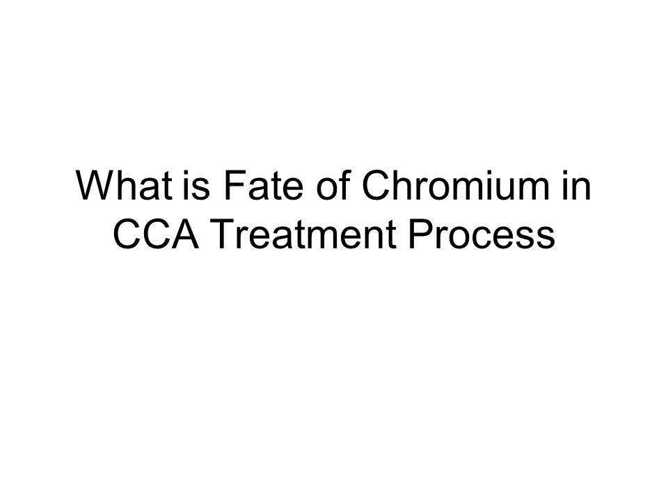 The Treatment Process CCA Arsenic Acid (liquid) Chromic Acid (liquid) Copper Oxide (solid)