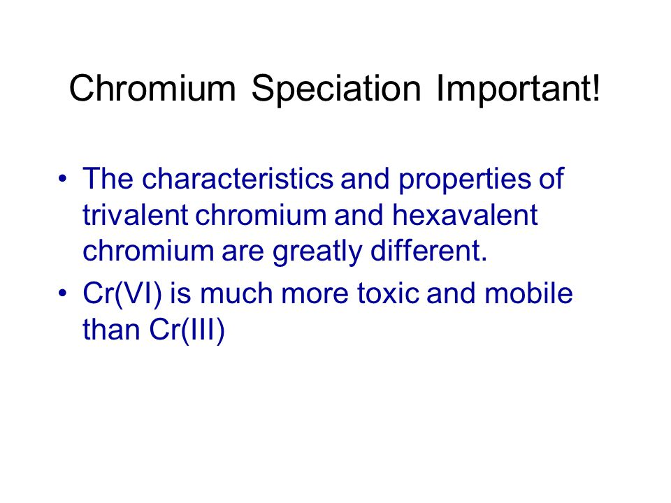Difference between Cr(VI) and Cr(III) Factored into Regulations RCRA Regulations 40 CFR 261.4(b)(6)(i) A solid waste that is a characteristic or listed hazardous waste solely because of chromium is not hazardous if…..