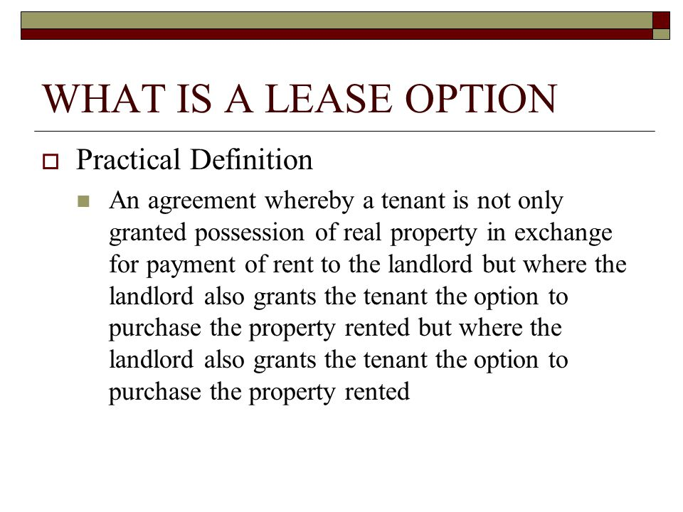 WHAT IS A LEASE OPTION (cont.)  Statutory Definitions 47G-1: Covered lease agreement or lease agreement.