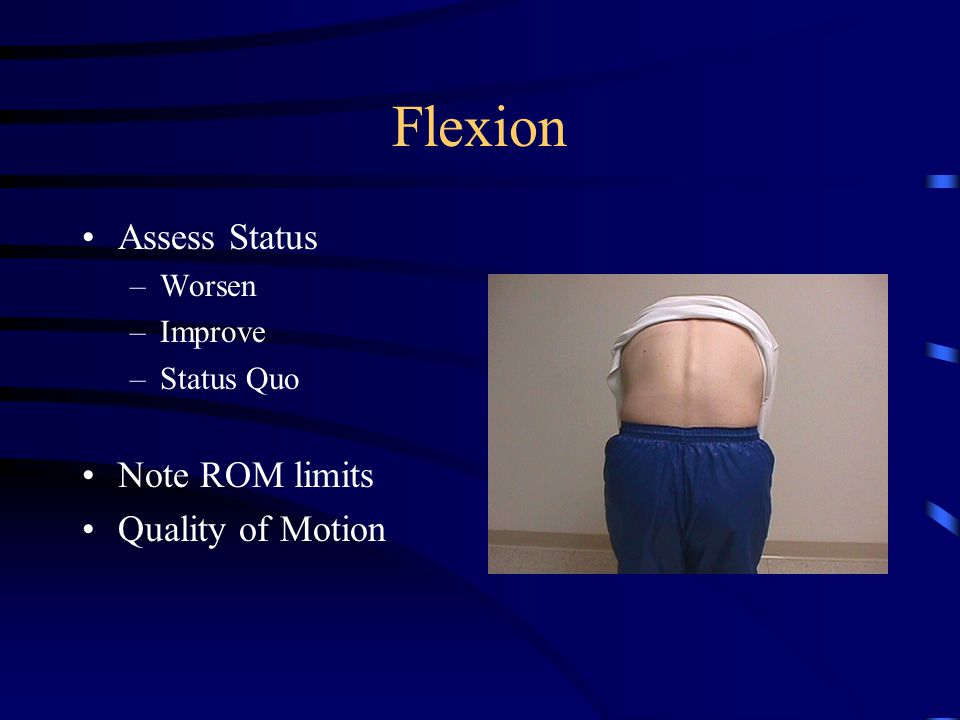 Extension Assess Status –Worsen –Improve –Status Quo Note ROM limits Quality of Motion