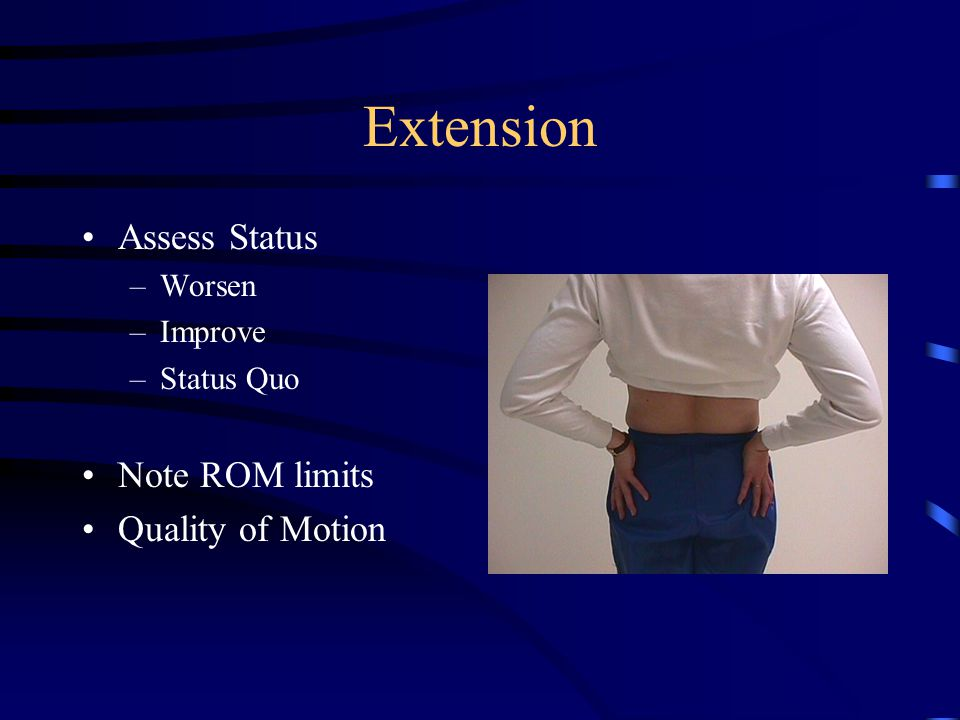 Sidebending/Worsen Symmetrical Sidebending –Cyriax Capsular Pattern Do Repeated Motions Worsen –Traction Syndrome –If Extension worsens begin in flexion –If Flexion worsens begin in extension