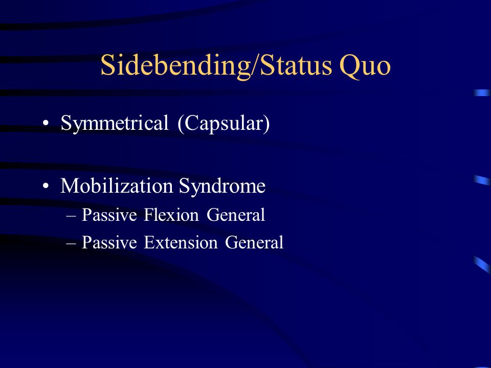 Sidebending/Status Quo Asymmetrical (Non capsular) No Pattern –General Mobilization Specific Pattern –Specific Mobilization