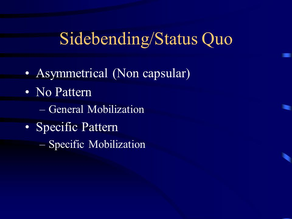 Opening Restriction Forward Flexion –Deviation to the side of the Restriction Sidebending –Limitation to the contralateral side Combined Flexion and Contralateral SB'ing