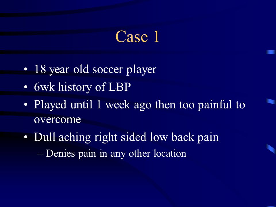 Case 1 Soccer Player Pain is 0-7/10 Pain with Activity –shooting ball –cutting back and forth –right sidebending Pain improves –Rest –Ice –Relafen