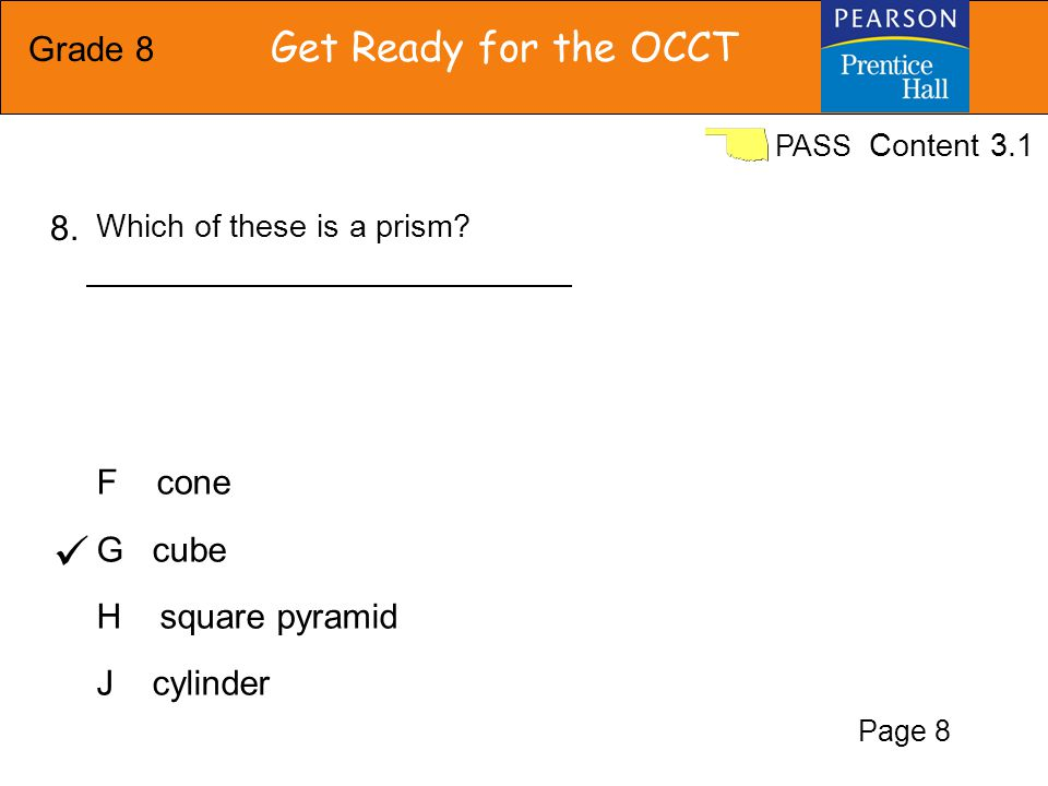Grade 8 Get Ready for the OCCT PASS A triangular pyramid B rectangular pyramid C triangular prism D rectangular prism 9.A net for a solid is shown Which geometric solid can be formed by folding this net.