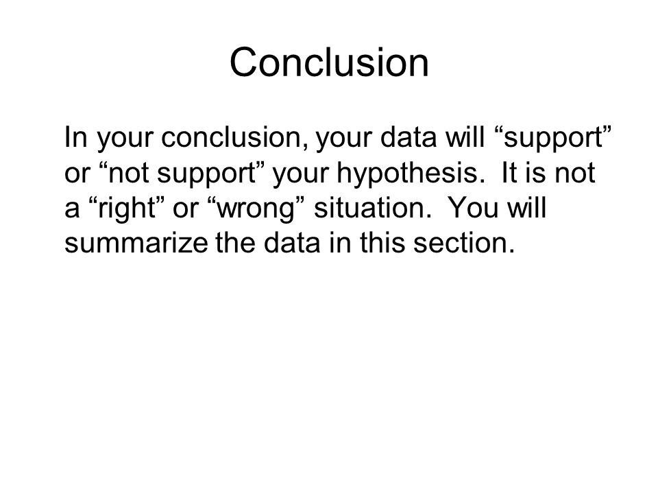 ConclusionPts EarnedPts Possible Hypothesis is stated correctly 6 Support or not supported in statement 6 Data is summarized using averages from data table 8 No Pronouns 5 All graded material 5 Total030