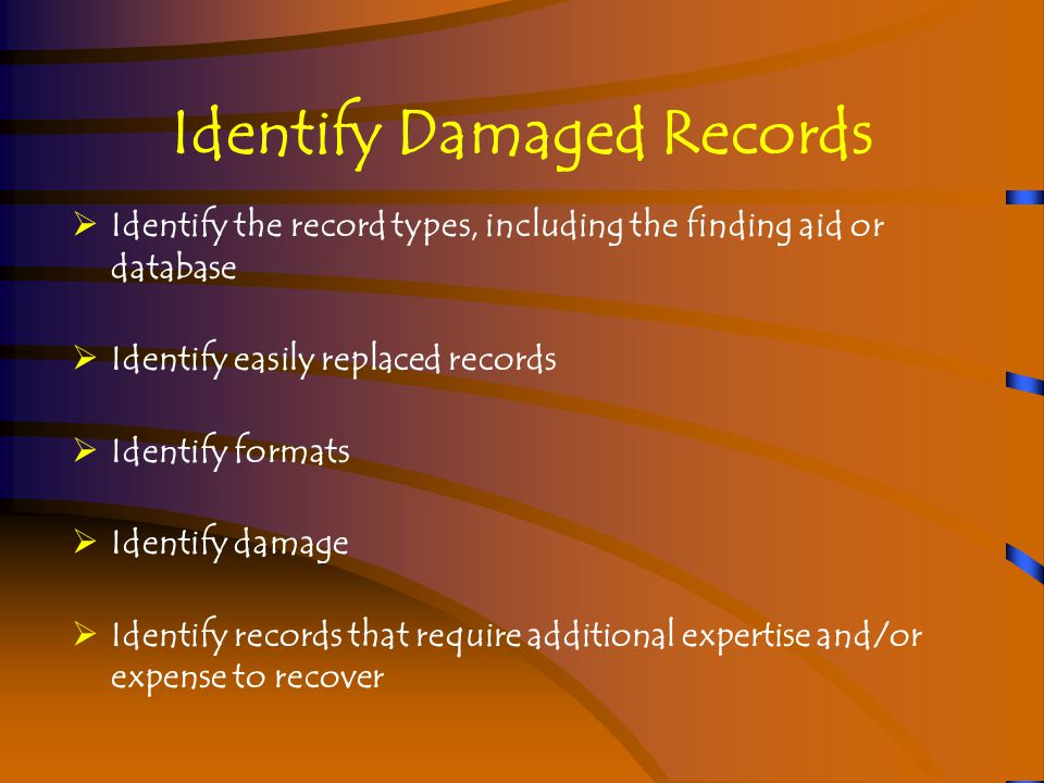 Analyze Information on Damaged Records  Value of the information and/or intrinsic value of the record itself  Vulnerability of the media  Frequency of use