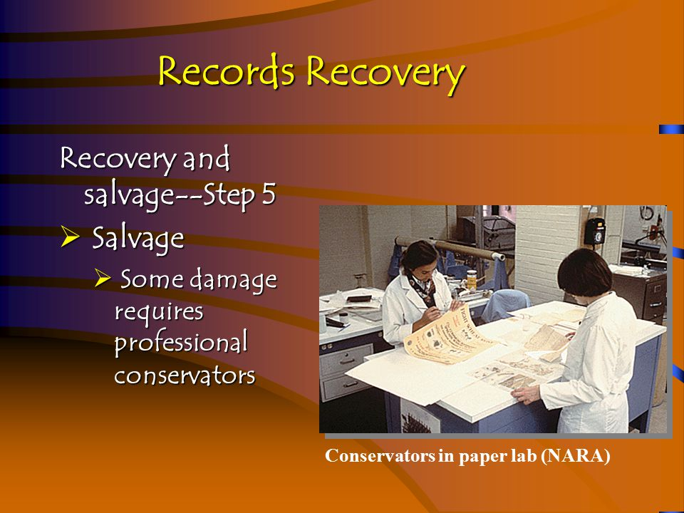 Recovery and salvage--Step 5a  Salvage  If you can, dry paper under controlled conditions to reduce mold  Dry computer media and equipment, do not touch magnetic surfaces  Rewash microfilm and dry  Photographs; air-dry is preferable, do not touch emulsion
