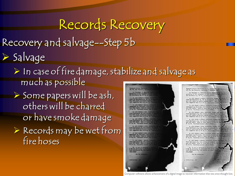 Records Recovery Recovery and salvage--Step 6  Recovery  Assess and document loss  Replace computer equipment as necessary  Re-create lost records through collateral records, etc.
