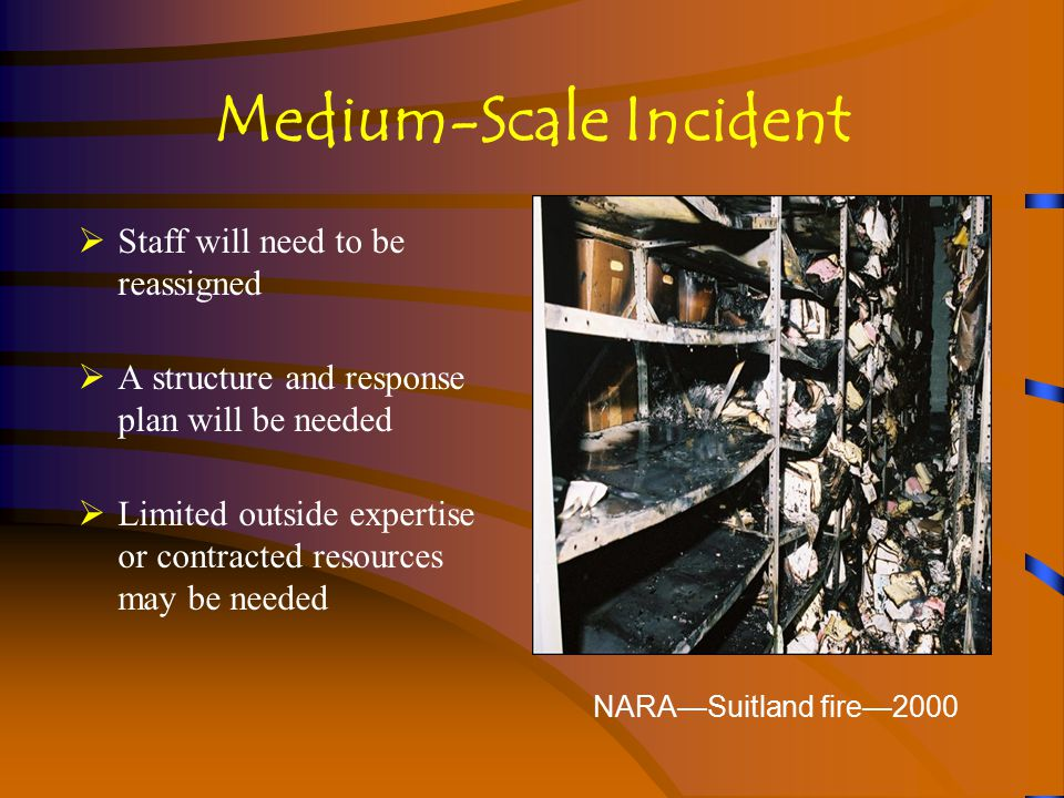 Large-Scale Incident  Affects all staff and the long-term mission of the agency  Requires extensive resources and use of contractors, including labor, beyond that available in the agency Gulfport SBA and Court—2005