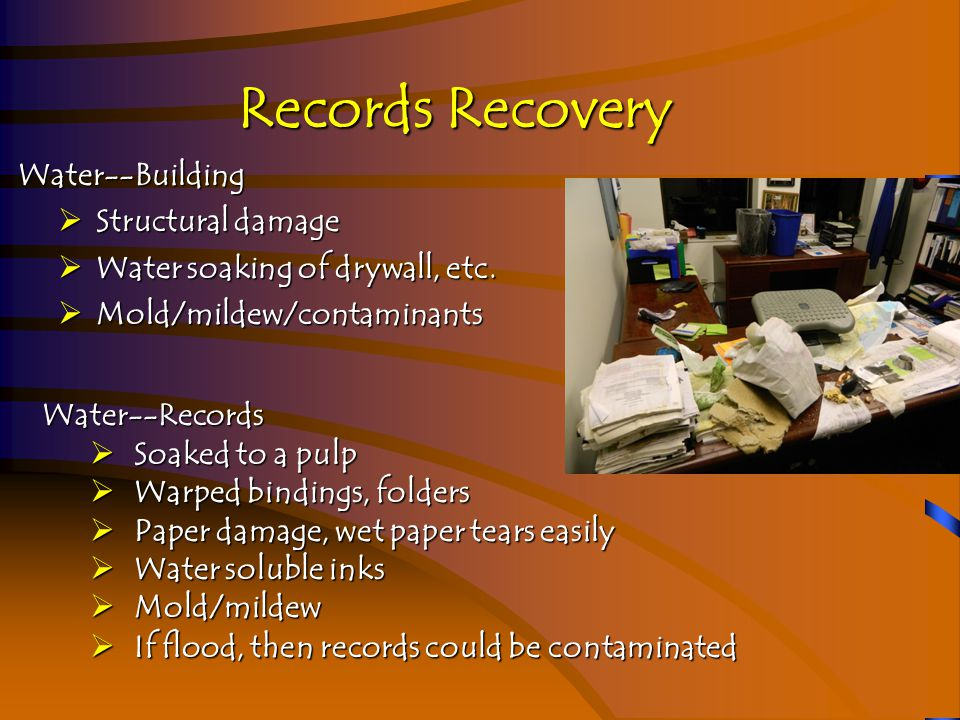 Records Recovery  Terrorism--Building  Varied levels of destruction  Need to conduct a criminal investigation  Terrorism--Records  Damage depends on method  Staff needs to cooperate with investigation  Records might be the target Oklahoma City, April 1995 (FEMA)