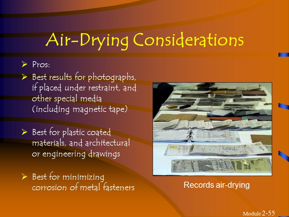 Module 2-56 Air-Drying Considerations  Cons:  Requires large surface areas  Is labor-intensive  Runs the risk of disruption of original order of records  Generates costs for absorbent materials  Alters the appearance  Requires time to dry records  Hinders access to records Records air-drying