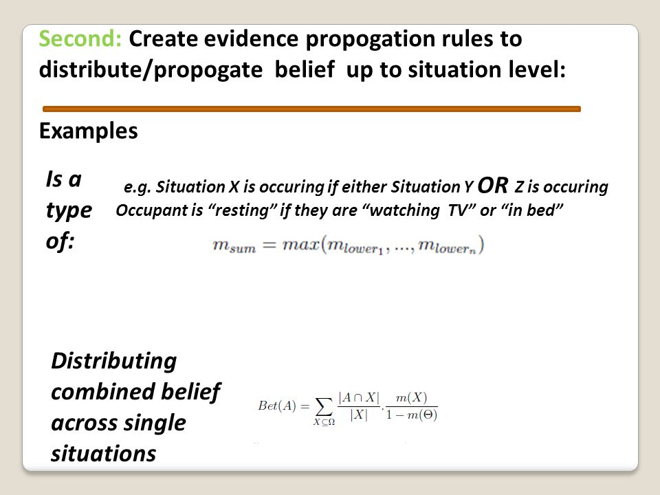 Second: Create evidence propogation rules to distribute/propogate belief up to situation level: Examples: Sensor Quality Some sensors are inherently lower quality as an evidence source e.g.