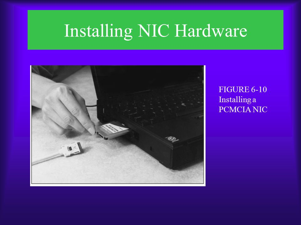 Installing and Configuring NIC Software  After NIC is physically installed, restart the PC  Unless plug-and-play technology is disabled, Windows 95 should automatically detect the new hardware  To make certain the correct driver is installed, choose Have Disk, and insert the disk that came with the NIC FIGURE 6-11 Windows 95 prompt for hardware drivers