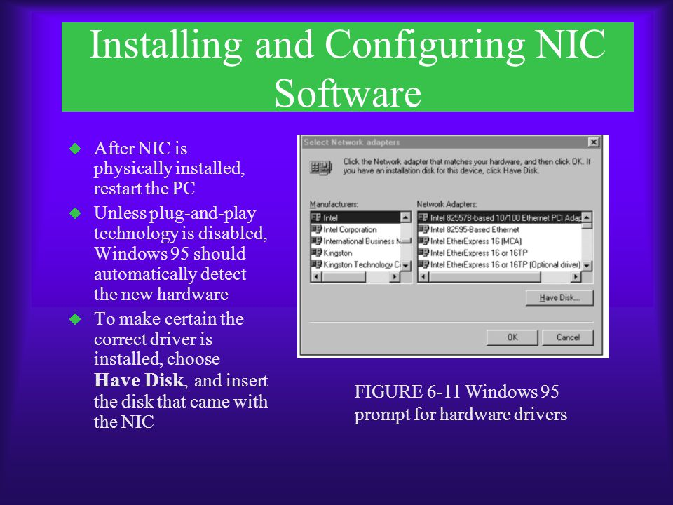 Installing and Configuring NIC Software  Type the correct path and click OK  If prompted, select the precise model being installed and click OK  If asked for location of Windows 95 CAB files, direct installation program to that drive and click OK  Once installed, restart PC