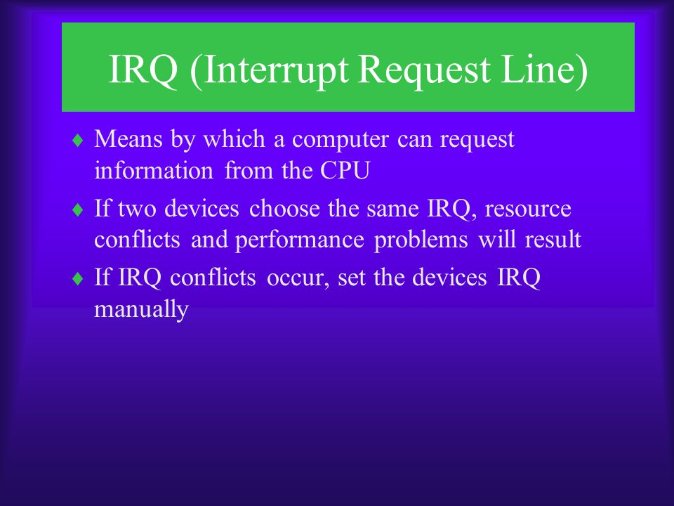 IRQ (Interrupt Request Line)  Right-click My Computer  Click Properties  Click Device Manager  Double-click Computer  With View Resources and Interrupt Request selected, scroll through listings To view IRQ settings on computers running Windows 95 FIGURE 6-12 Computer resource settings in Windows 95