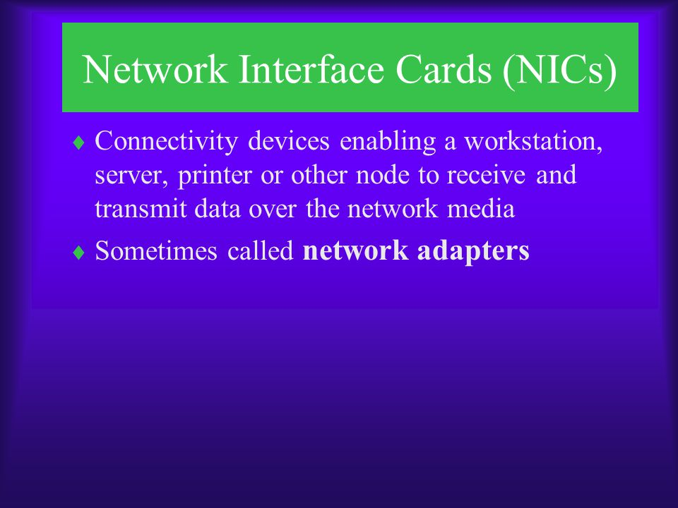 Network Interface Cards (NICs) Types of NICs  Industry Standard Architecture (ISA)  MicroChannel Architecture (MCA)  Extended Industry Standard Architecture (EISA)  Peripheral Component Interconnect (PCI) FIGURE 6-1 Four primary bus architectures