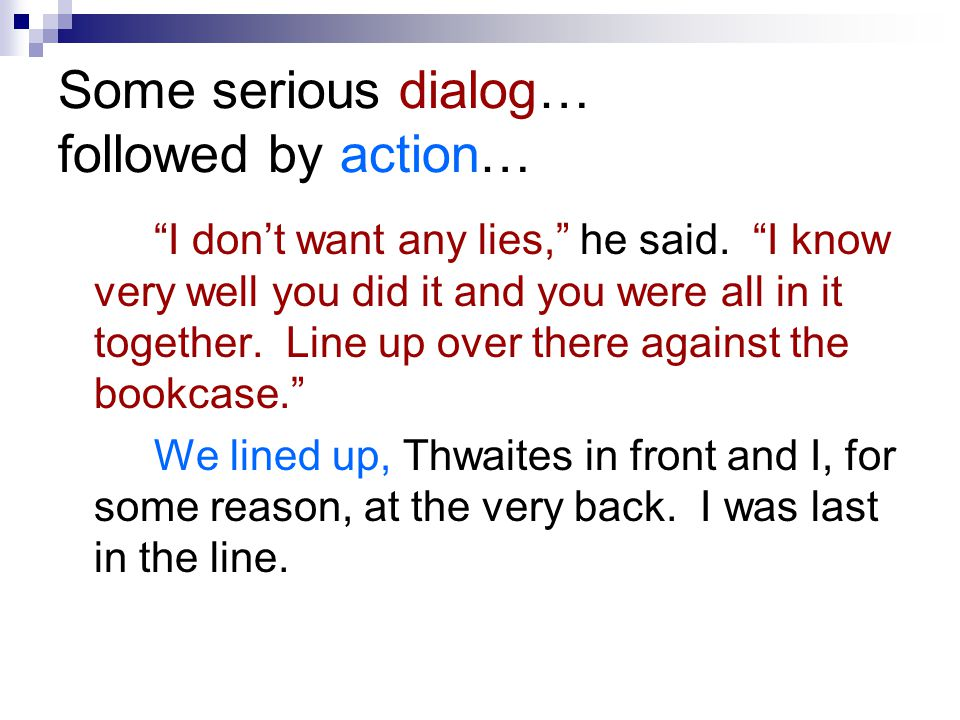 Dialog and action… You, Mr Coombes said, pointing the cane at Thwaites, Come over here. Thwaites went forward very slowly.